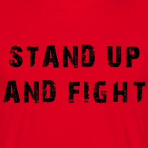STAND UP AND FIGHT T-Shirts - Männer T-Shirt