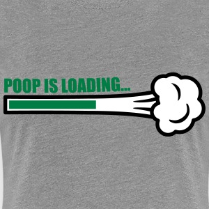 Poop Is Loading T-shirts - Dame premium T-shirt