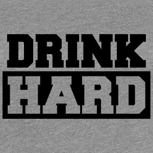 Drink Hard T-Shirts - Women's Premium T-Shirt