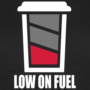 Shirt Low on Fuel - Frauen T-Shirt