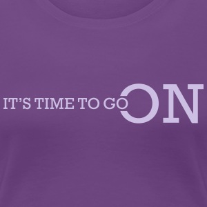 IT'S TIME TO GO ON - Frauen Premium T-Shirt