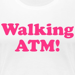 Walking ATM! T-Shirts - Women's Premium T-Shirt