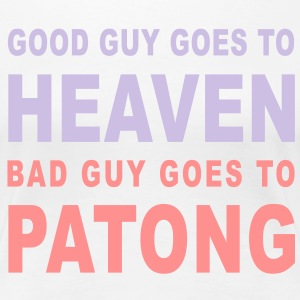 GOOD GUY GOES TO HEAVEN BAD GUY GOES TO PATONG - Women's Premium T-Shirt