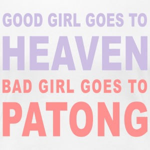 GOOD GIRL GOES TO HEAVEN BAD GIRL GOES TO PATONG - Women's Premium T-Shirt