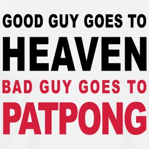 GOOD GUY GOES TO HEAVEN BAD GUY GOES TO PATPONG - Men's Premium T-Shirt