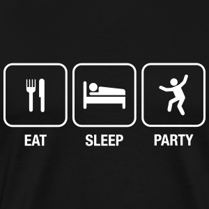 Eat, Sleep, Party Tee shirts - T-shirt Premium Homme