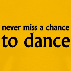 never miss a chance to dance - Männer Premium T-Shirt