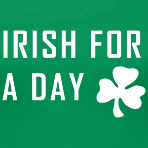 irish for a day st. patrick´s day T-Shirts - Frauen Premium T-Shirt
