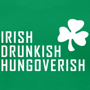 irish drunkish hungoverish st. patrick´s day T-Shirts - Frauen Premium T-Shirt