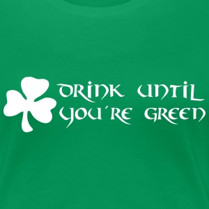 drink until you´re green st. patrick´s day T-Shirts - Frauen Premium T-Shirt