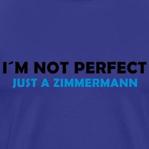 I´m not perfect - just a zimmermann - Männer Premium T-Shirt