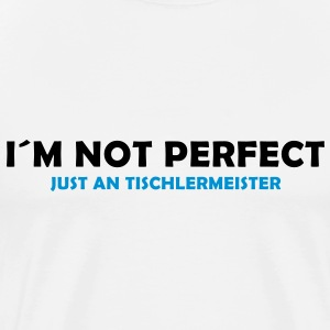 i´m not perfect - just a tischlermeister - Männer Premium T-Shirt