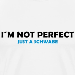 i´m not perfect - just a schwabe - Männer Premium T-Shirt