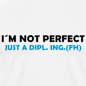 i´m not perfect - just a dipl. ing (fh) - Männer Premium T-Shirt
