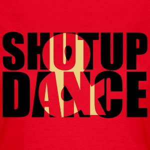 shut up and dance :-: - Vrouwen T-shirt