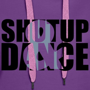 shut up and dance :-: - Felpa con cappuccio premium da donna