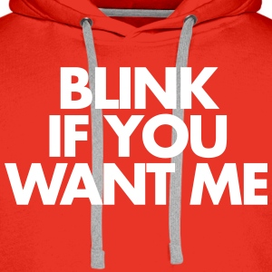 Blink If You Want Me Sweaters - Mannen Premium hoodie