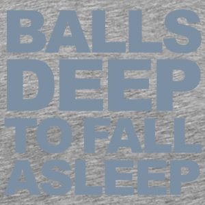 Balls Deep To Fall Asleep T-Shirts - Men's Premium T-Shirt