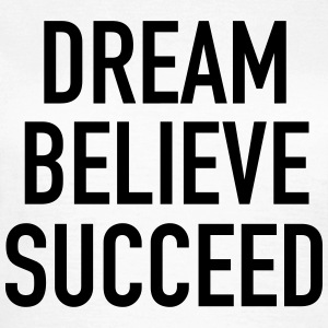 Dream Believe Succeed T-Shirts - Women's T-Shirt