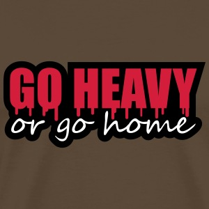 Go Heavy Or Go Home T-shirts - Premium-T-shirt herr
