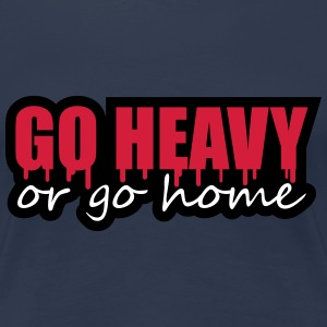 Go Heavy Or Go Home T-shirts - Vrouwen Premium T-shirt