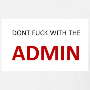 Dont fuck with the Admin - Männer T-Shirt