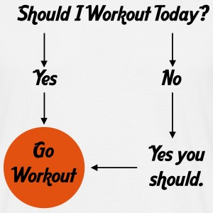 Should I workout today? T-shirts - Mannen T-shirt