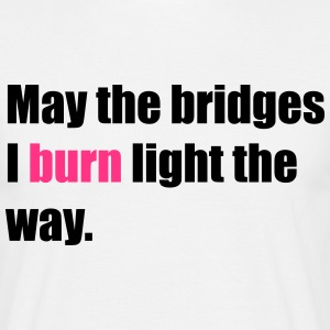 May the bridges I burn light the way T-skjorter - T-skjorte for menn