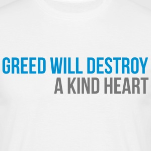 greed will destroy a kind heart T-shirts - Herre-T-shirt