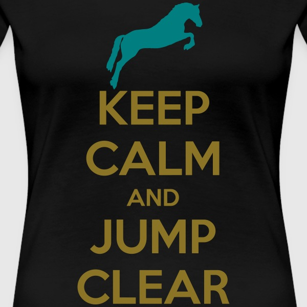 Keep Calm and Jump Clear Horse Design T-shirts - Dame premium T-shirt