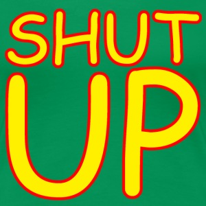 Shut Up T-Shirts - Frauen Premium T-Shirt