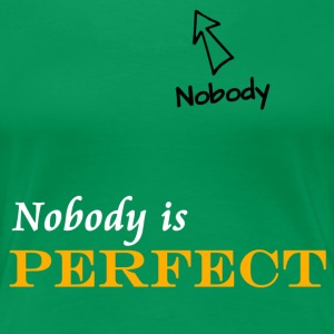 NOBODY is perfect... T-Shirts - Frauen Premium T-Shirt
