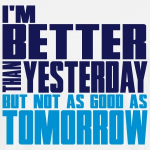 Better than yesterday, not as good as tomorrow  T-shirts - Mannen Premium T-shirt