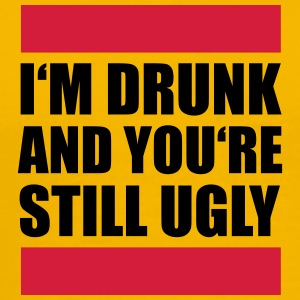 I'm Drunk And You're Still Ugly Design T-shirts - Mannen Premium T-shirt