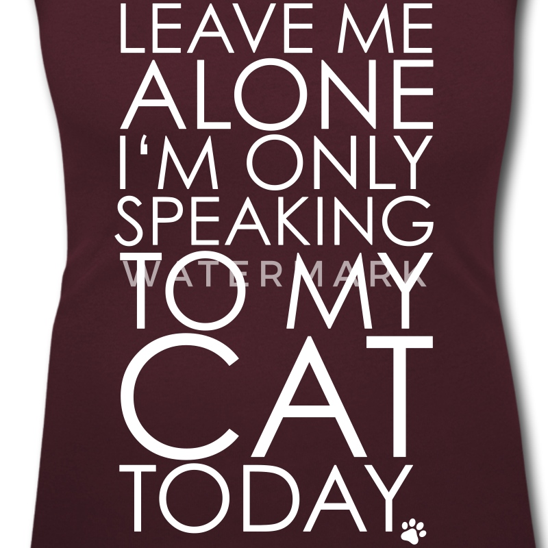 Leave me Alone, I'm only speaking to my cat today. T-paidat - Naisten U-kaula-aukkoinen t-paita