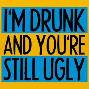 I'm Drunk And You're Still Ugly T-Shirts - Frauen Premium T-Shirt