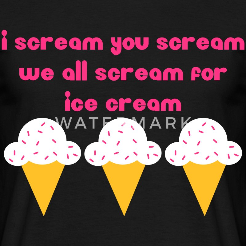 I scream you scream we all scream for ice cream T-Shirts - Men's T-Shirt