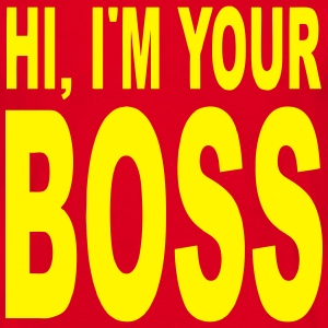 your boss T-Shirts - Men's T-Shirt