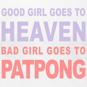GOOD GIRL GOES TO HEAVEN BAD GIRL GOES TO PATPONG - Women's Premium T-Shirt