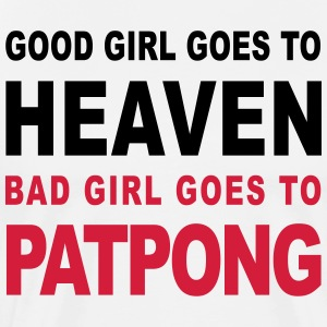 GOOD GIRL GOES TO HEAVEN BAD GIRL GOES TO PATPONG - Men's Premium T-Shirt