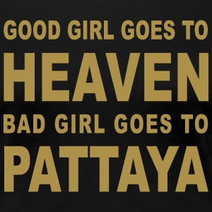 GOOD GIRL GOES TO HEAVEN BAD GIRL GOES TO PATTAYA - Women's Premium T-Shirt
