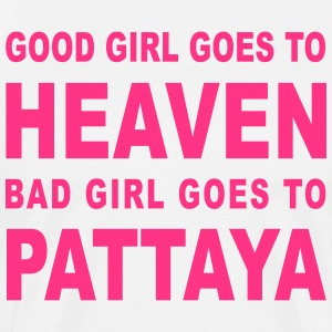 GOOD GIRL GOES TO HEAVEN BAD GIRL GOES TO PATTAYA - Men's Premium T-Shirt