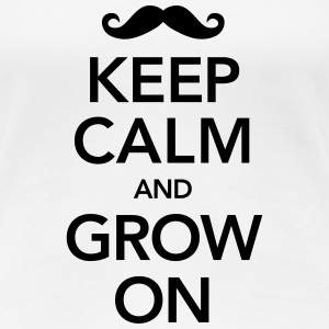 Keep Calm And Grow On Tee shirts - T-shirt Premium Femme