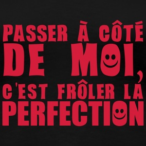 passer cote moi froler perfection expres Tee shirts - T-shirt Premium Femme