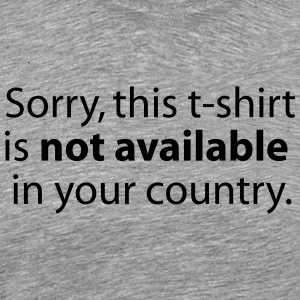 not available in your country T-shirts - Mannen Premium T-shirt