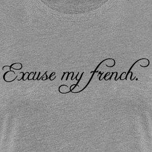 excuse my french T-Shirts - Women's Premium T-Shirt