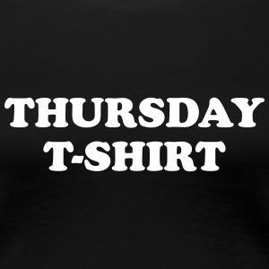 thursday t-shirt Tee shirts - T-shirt Premium Femme