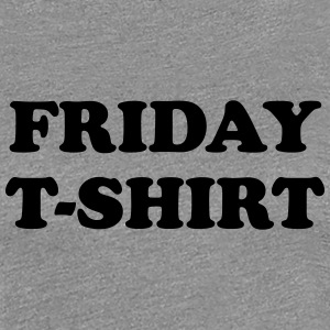 friday t-shirt T-Shirts - Women's Premium T-Shirt