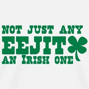 NOT JUST any EEJIT and Irish one! shamrock T-Shirts - Men's Premium T-Shirt