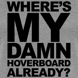 Where's My Damn Hoverboard Aleady? T-Shirts - Women's Premium T-Shirt